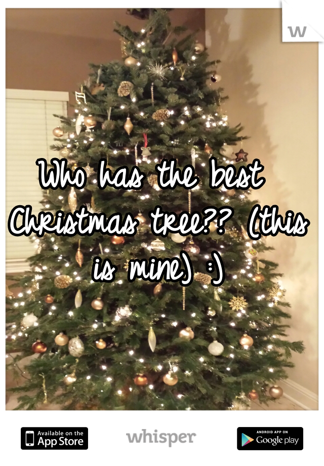 Who has the best Christmas tree?? (this is mine) :)