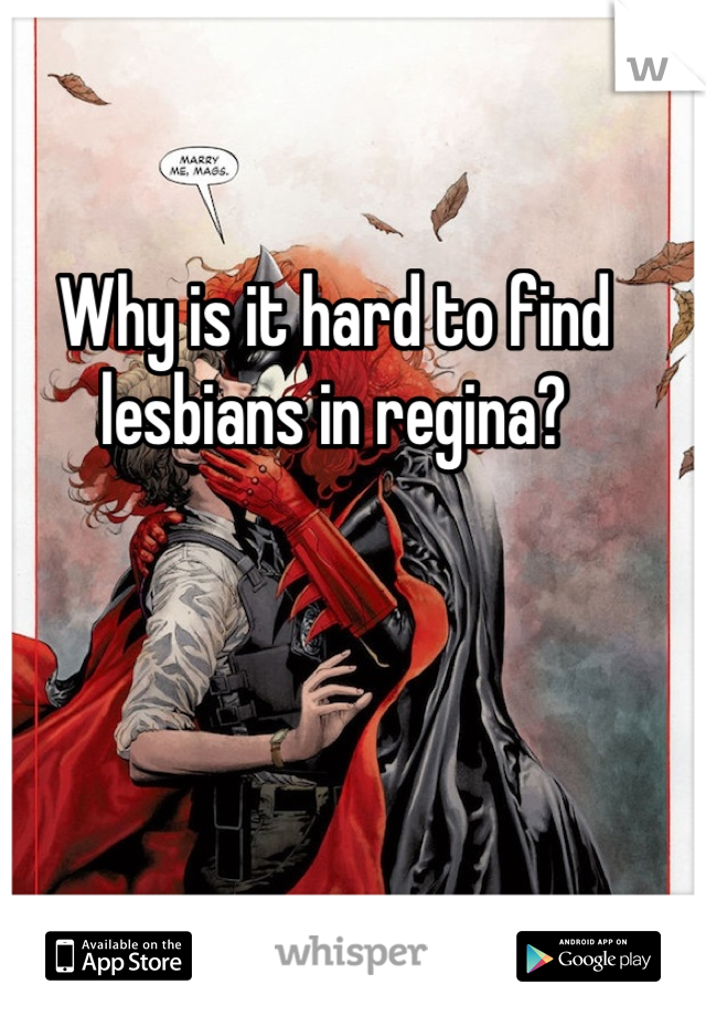 Why is it hard to find lesbians in regina?