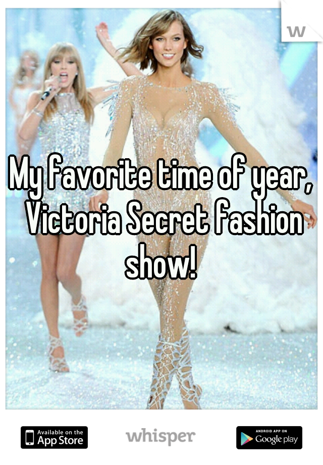 My favorite time of year, Victoria Secret fashion show!