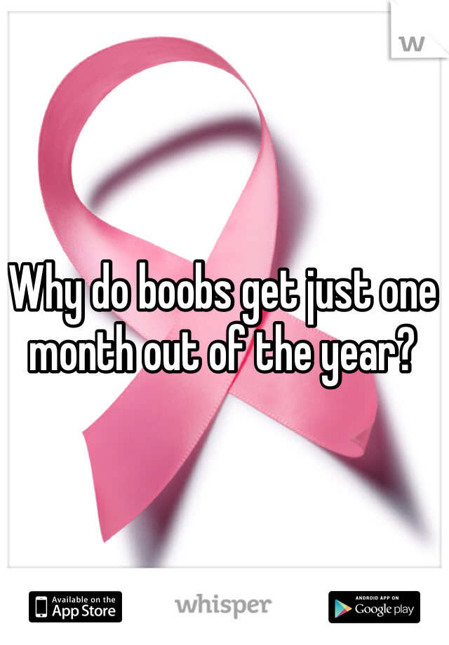 Why do boobs get just one month out of the year?