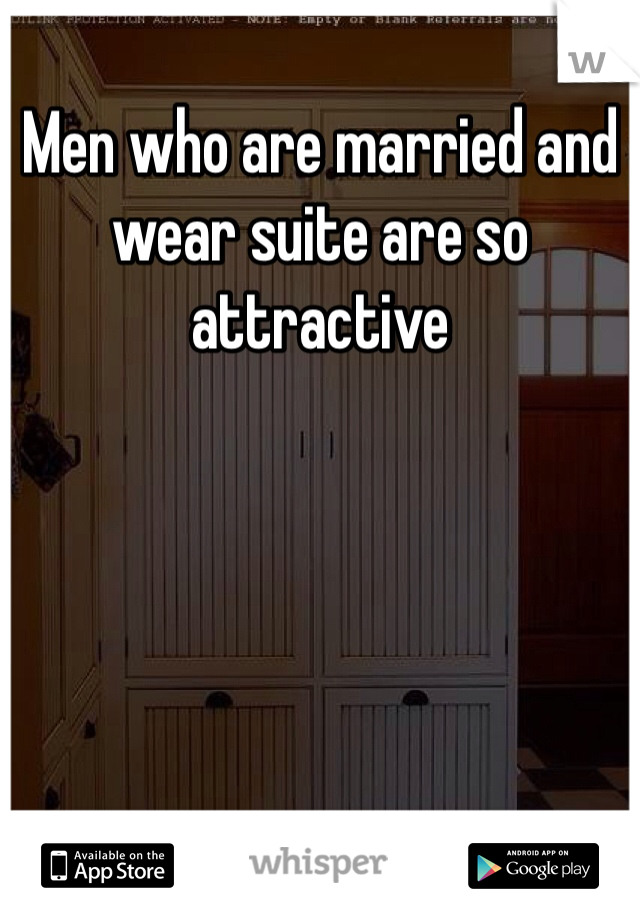 Men who are married and wear suite are so attractive