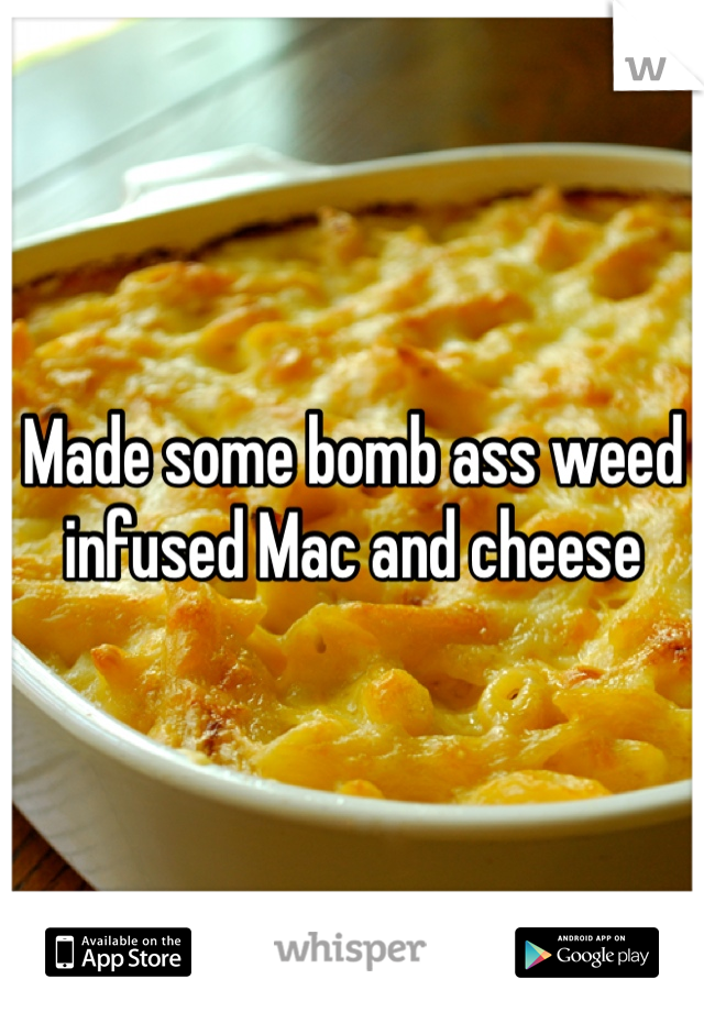Made some bomb ass weed infused Mac and cheese