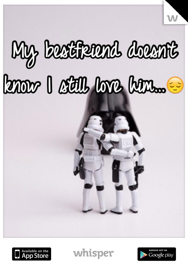 My bestfriend doesn't know I still love him…😔