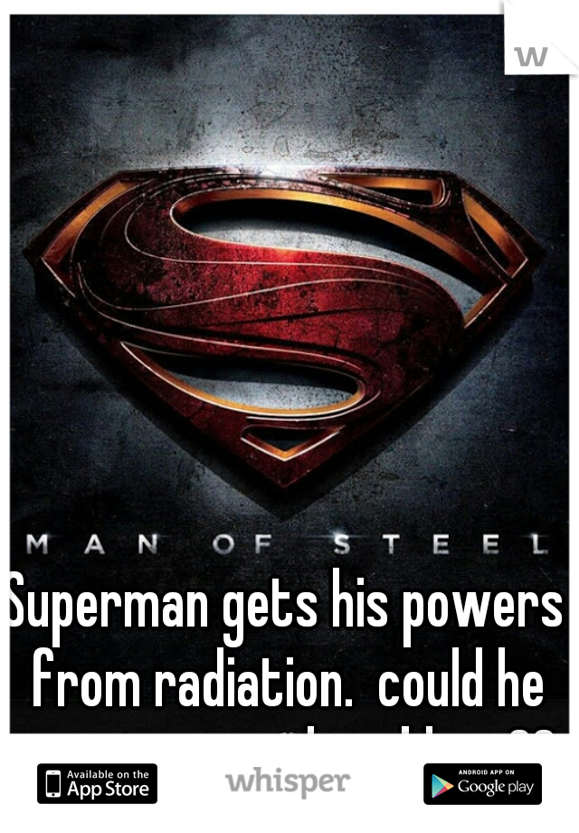Superman gets his powers from radiation.  could he survive a nuclear blast??