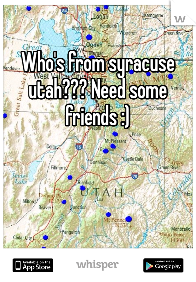 Who's from syracuse utah??? Need some friends :)