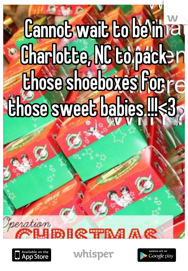 Cannot wait to be in Charlotte, NC to pack those shoeboxes for those sweet babies !!!<3