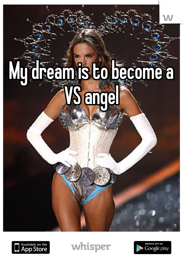 My dream is to become a VS angel