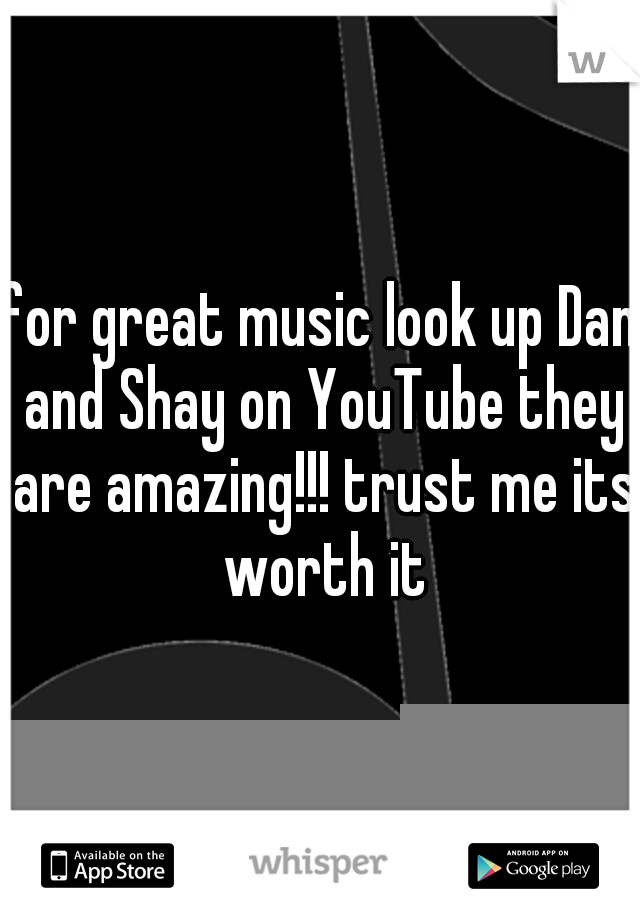 for great music look up Dan and Shay on YouTube they are amazing!!! trust me its worth it