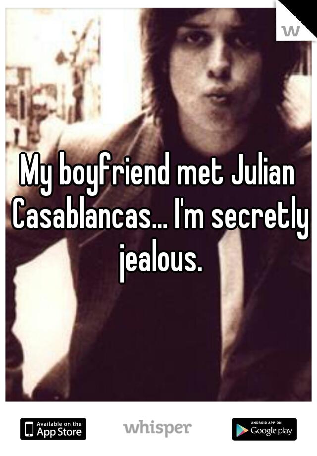 My boyfriend met Julian Casablancas... I'm secretly jealous.