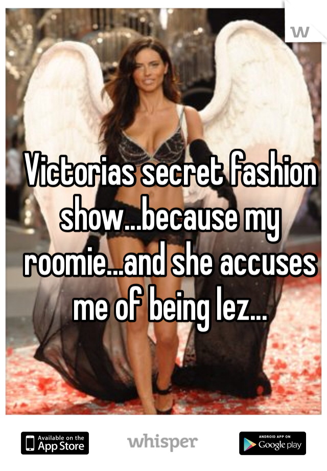 Victorias secret fashion show...because my roomie...and she accuses me of being lez...