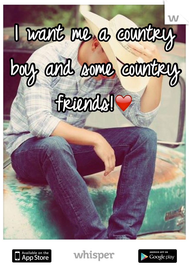 I want me a country boy and some country friends!❤️