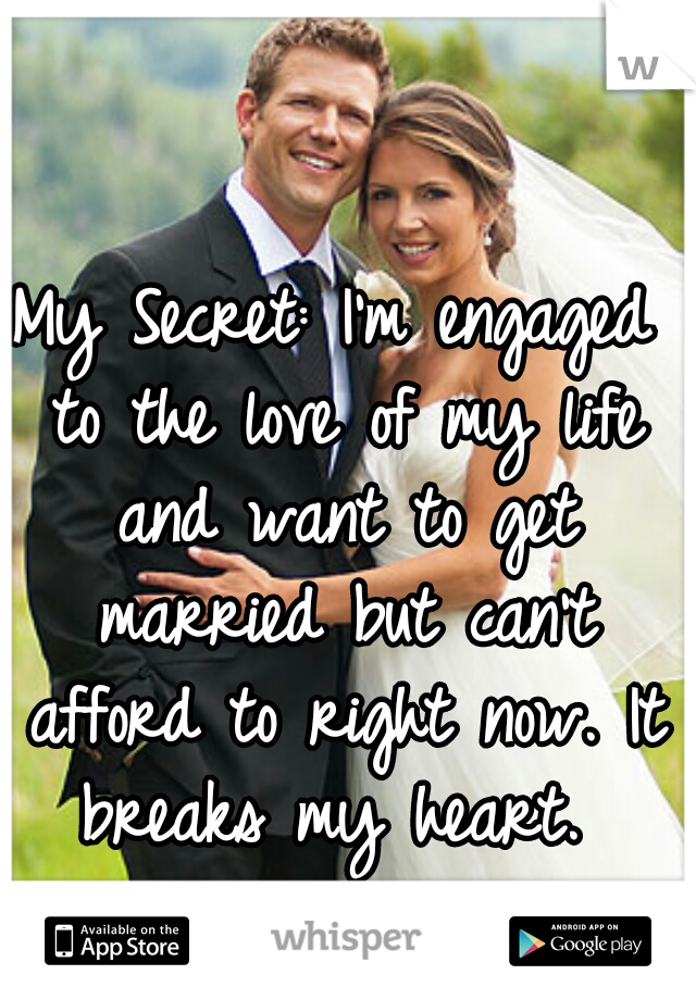 My Secret: I'm engaged to the love of my life and want to get married but can't afford to right now. It breaks my heart.