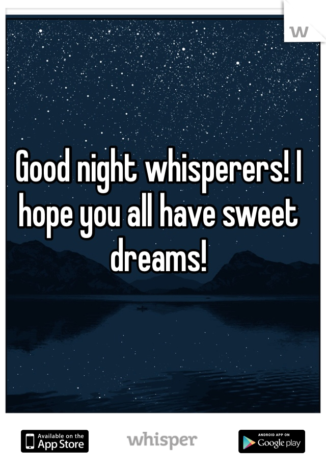 Good night whisperers! I hope you all have sweet dreams!
