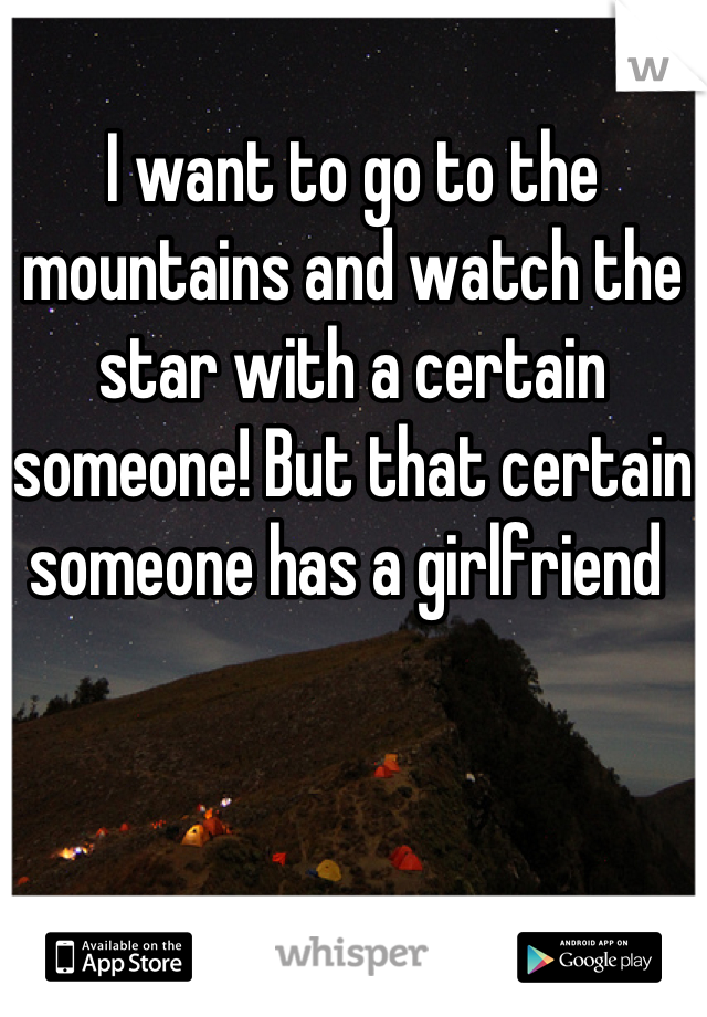 I want to go to the mountains and watch the star with a certain someone! But that certain someone has a girlfriend