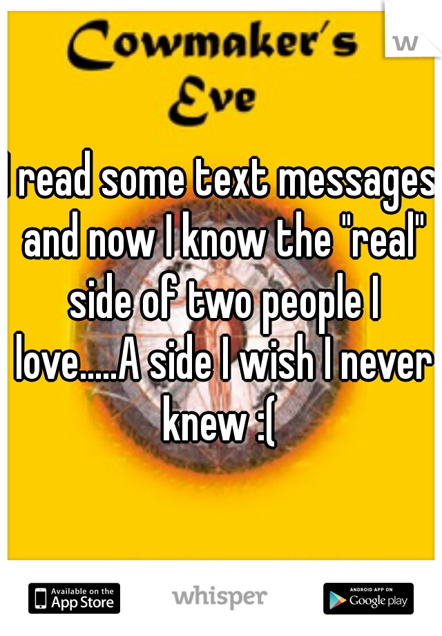 """I read some text messages and now I know the """"real"""" side of two people I love.....A side I wish I never knew :("""