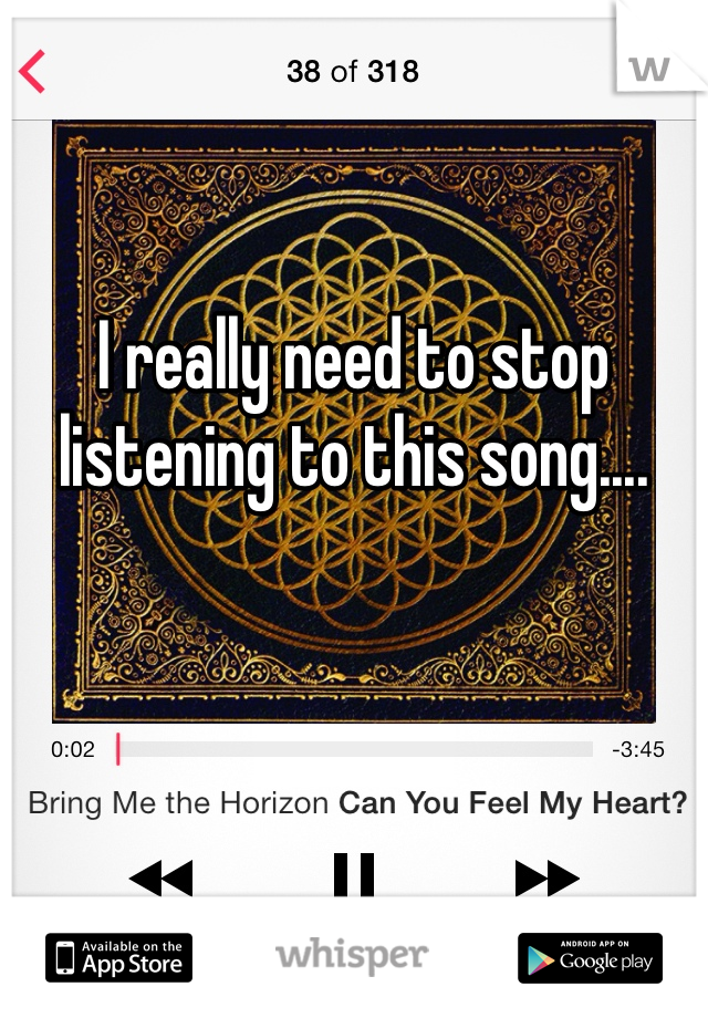 I really need to stop listening to this song....
