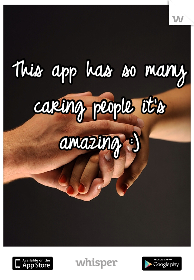 This app has so many caring people it's amazing :)