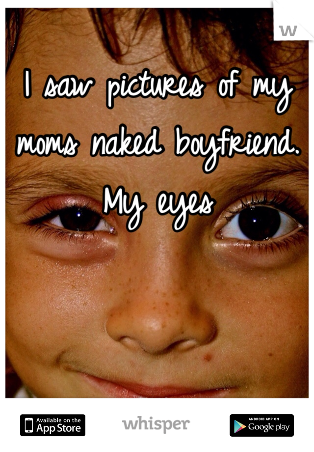 I saw pictures of my moms naked boyfriend. My eyes