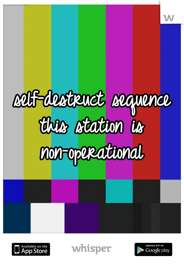 self-destruct sequence this station is non-operational
