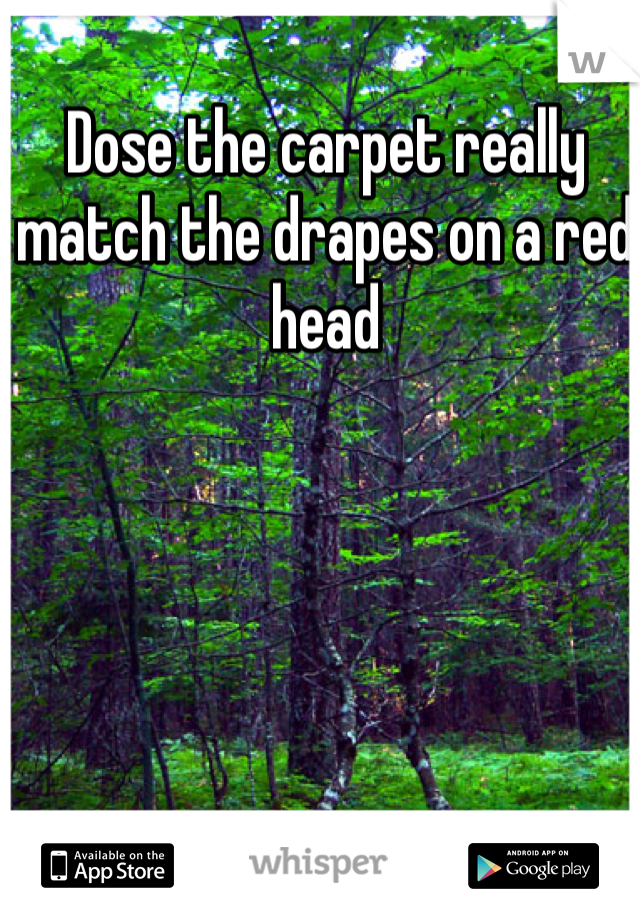 Dose the carpet really match the drapes on a red head