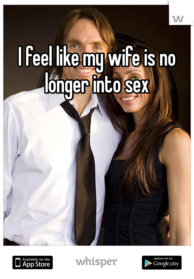 I feel like my wife is no longer into sex
