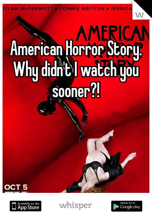American Horror Story. Why didn't I watch you sooner?!