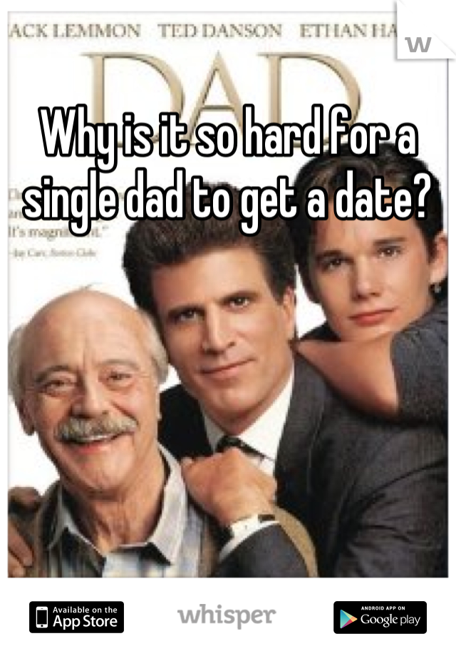 Why is it so hard for a single dad to get a date?