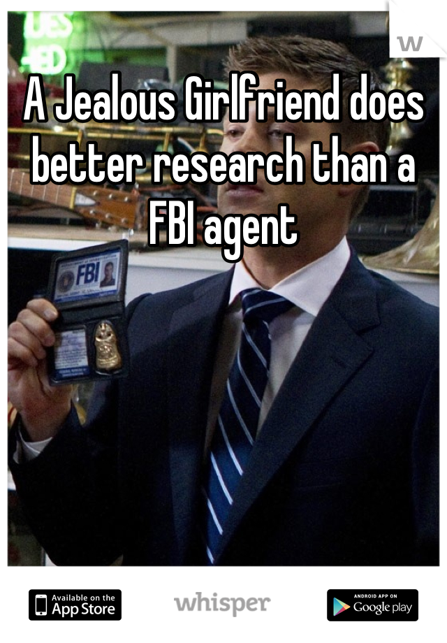 A Jealous Girlfriend does better research than a FBI agent