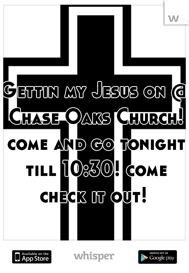 Gettin my Jesus on @ Chase Oaks Church! come and go tonight till 10:30! come check it out!