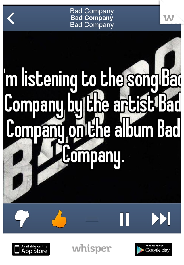 I'm listening to the song Bad Company by the artist Bad Company on the album Bad Company.
