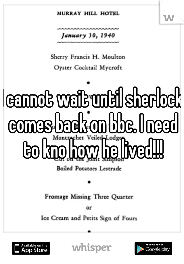 I cannot wait until sherlock comes back on bbc. I need to kno how he lived!!!