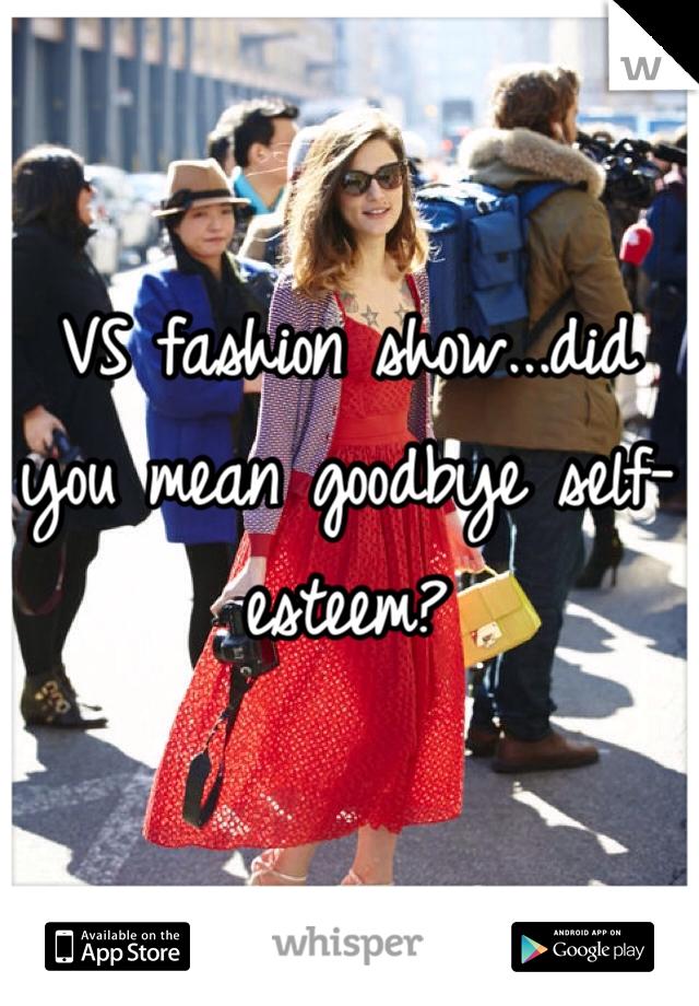 VS fashion show...did you mean goodbye self-esteem?