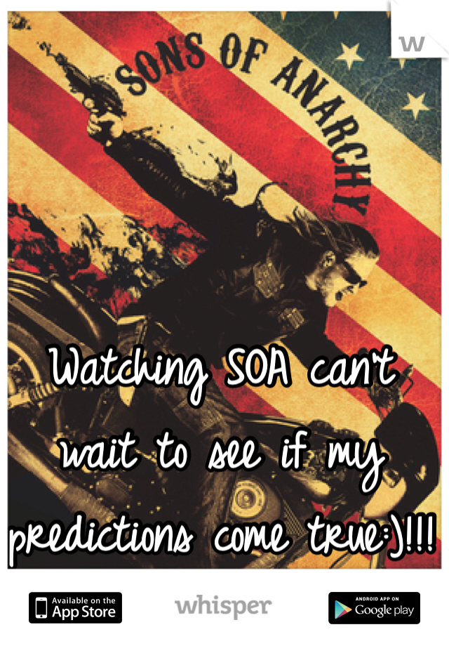 Watching SOA can't wait to see if my predictions come true:)!!!