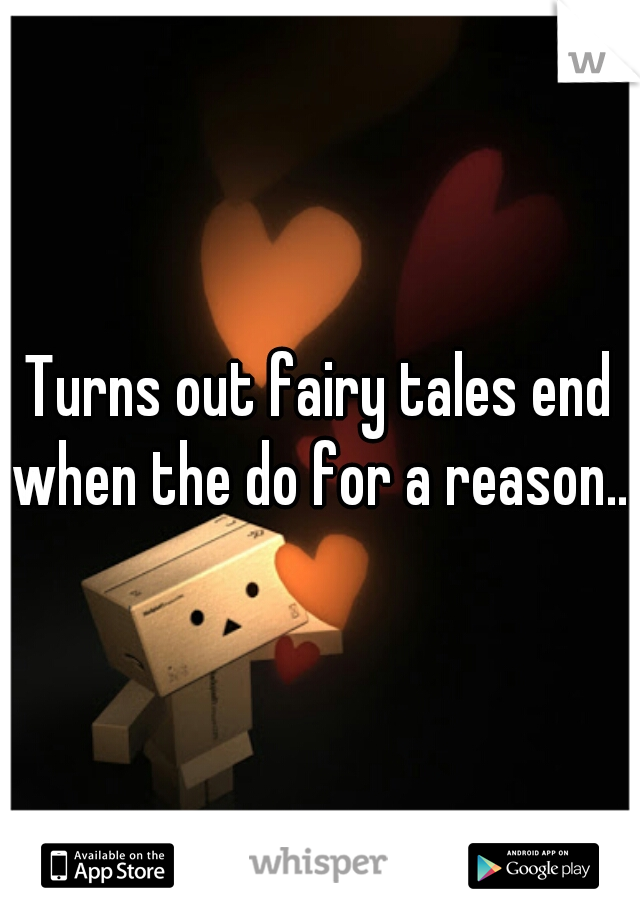 Turns out fairy tales end when the do for a reason...