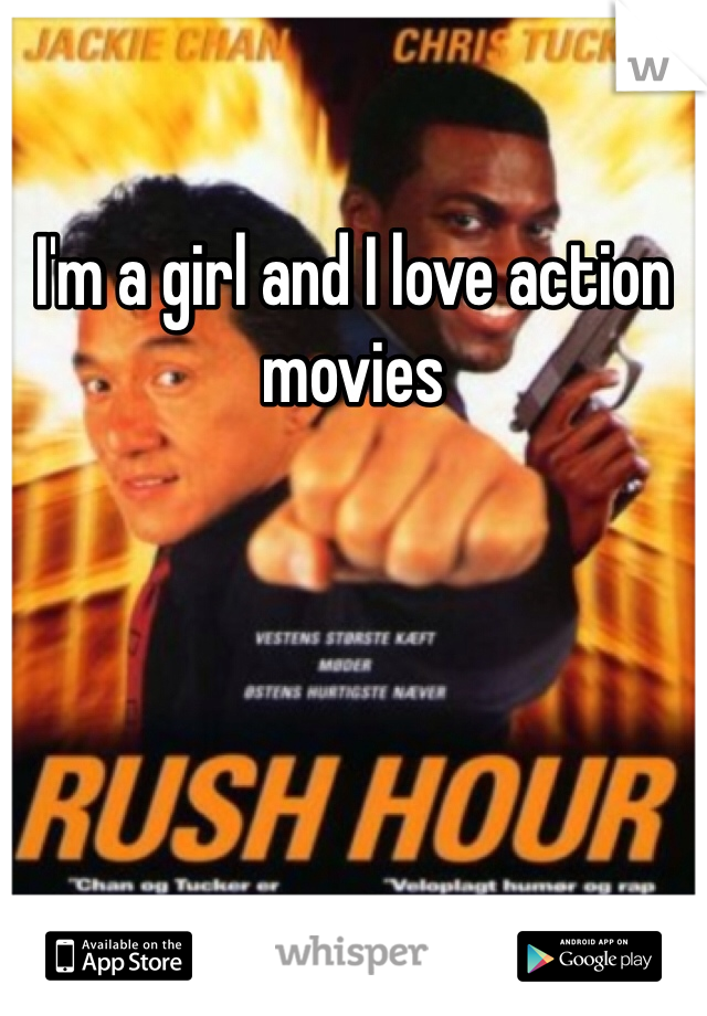 I'm a girl and I love action movies