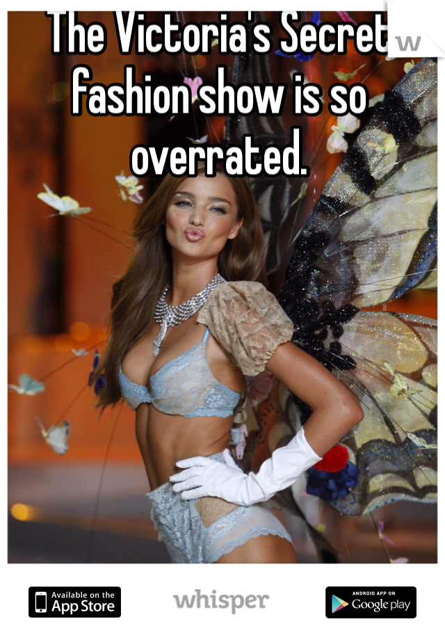 The Victoria's Secret fashion show is so overrated.