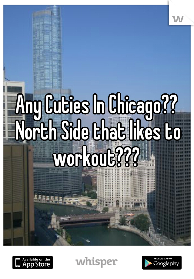 Any Cuties In Chicago?? North Side that likes to workout???