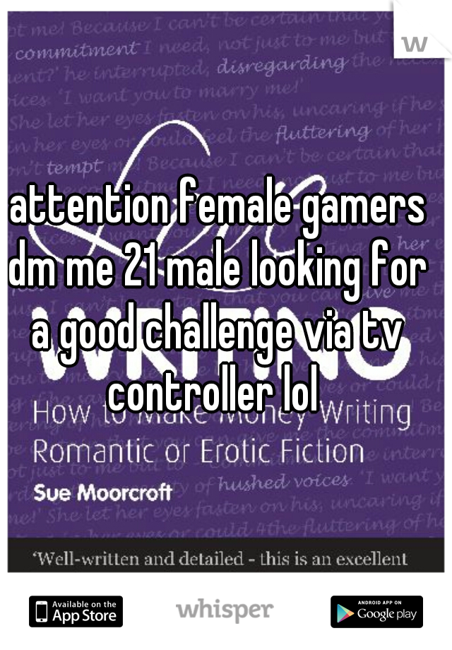 attention female gamers dm me 21 male looking for a good challenge via tv controller lol