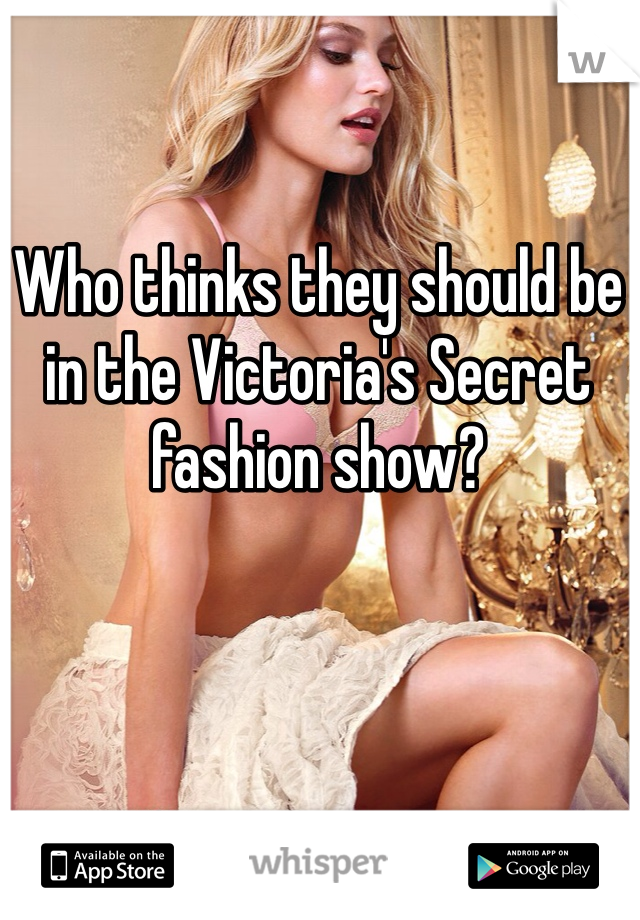Who thinks they should be in the Victoria's Secret fashion show?