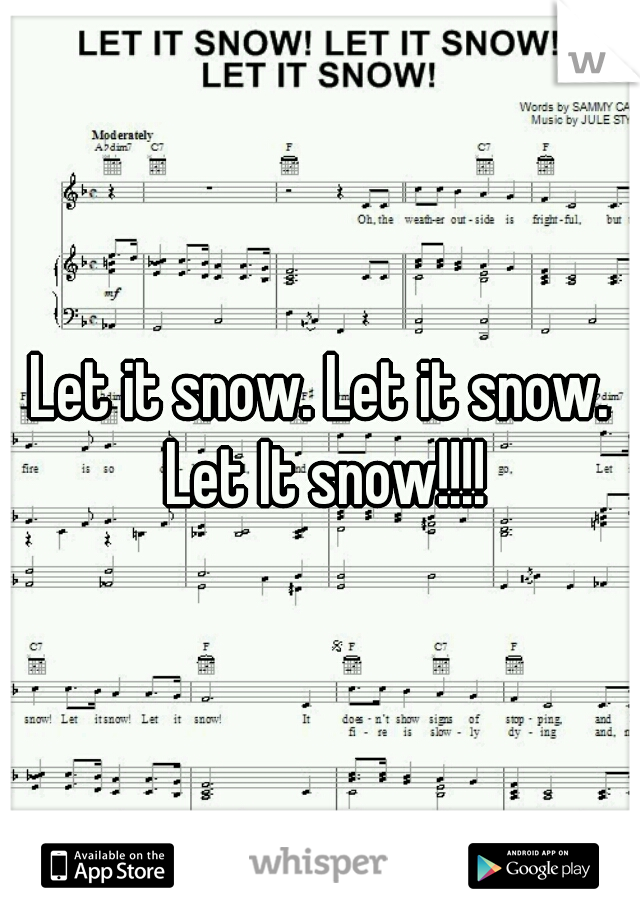 Let it snow. Let it snow. Let It snow!!!!
