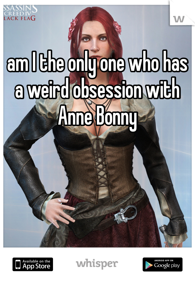 am I the only one who has a weird obsession with Anne Bonny