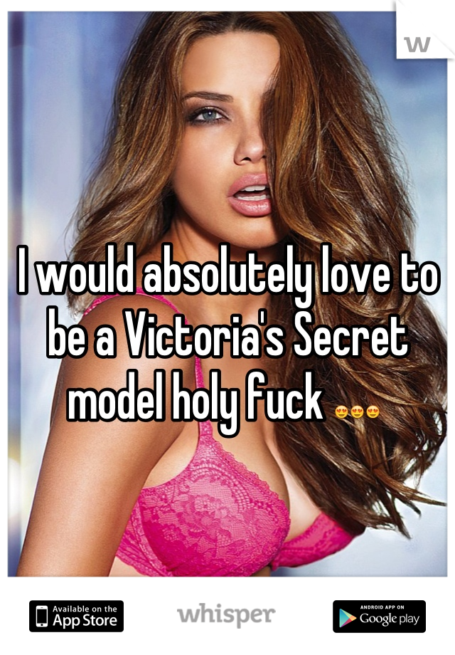 I would absolutely love to be a Victoria's Secret model holy fuck 😍😍😍