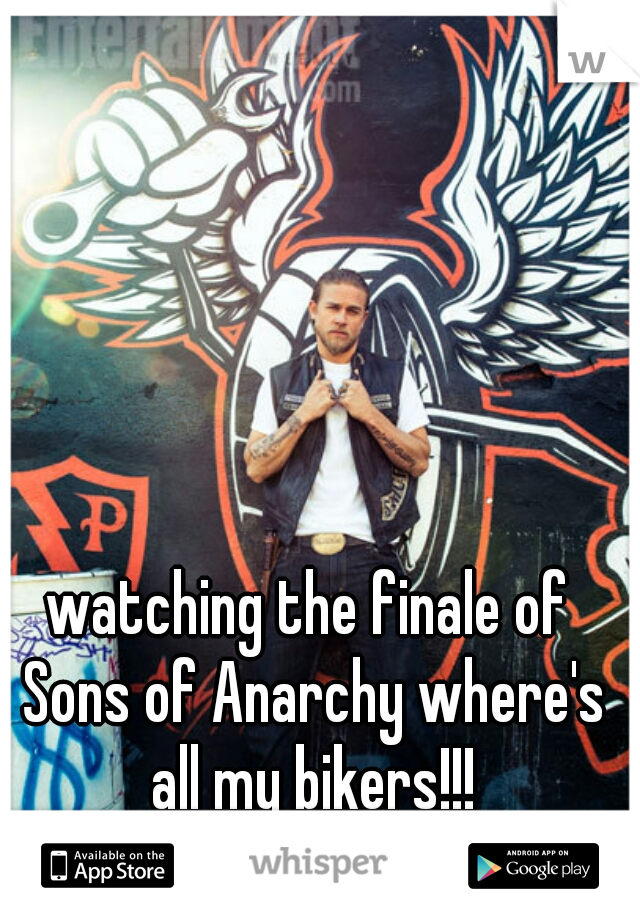 watching the finale of Sons of Anarchy where's all my bikers!!!