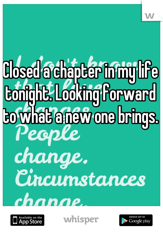 Closed a chapter in my life tonight. Looking forward to what a new one brings.
