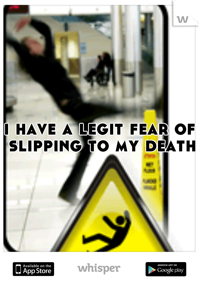 i have a legit fear of slipping to my death