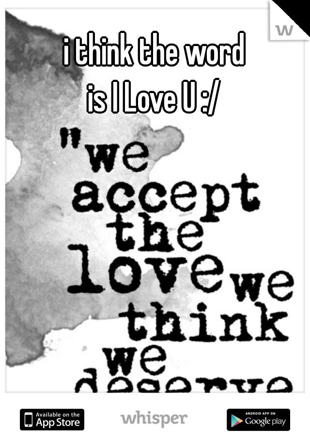 i think the word  is I Love U :/