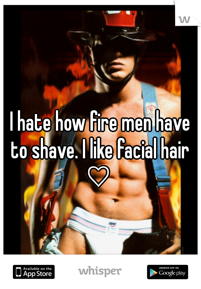 I hate how fire men have to shave. I like facial hair  ♡