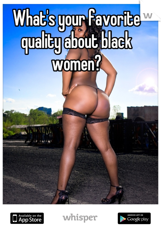 What's your favorite quality about black women?