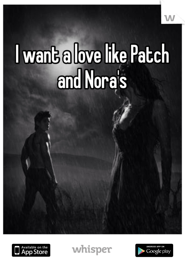 I want a love like Patch and Nora's