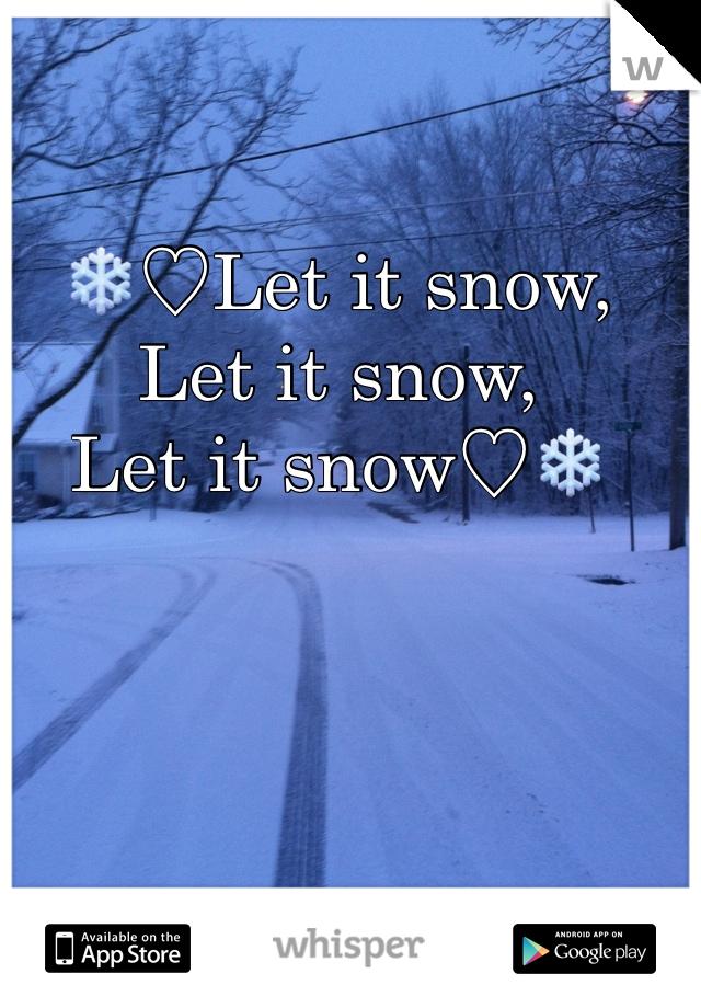 ❄️♡Let it snow, Let it snow, Let it snow♡❄️